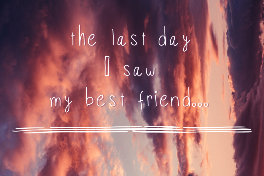 The last day I saw my best friend…